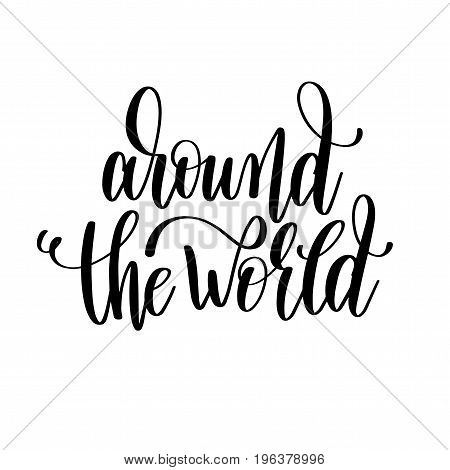 around the world hand lettering travel poster, inspiration and motivation quote, calligraphy vector illustration