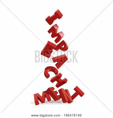 Realistic inscription Impeachment. Red 3d letters falling down on a ground. Conceptual illustration about a legal ultimatum of the people forcing resignation of the president who abuses of authority.