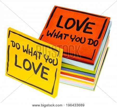 do what you love, love what you do - motivational  advice or reminder on isolated sticky notes