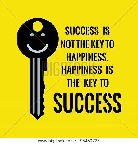 Motivational quote. Success is not the key to happiness. Happiness is the key to success. On yellow background.