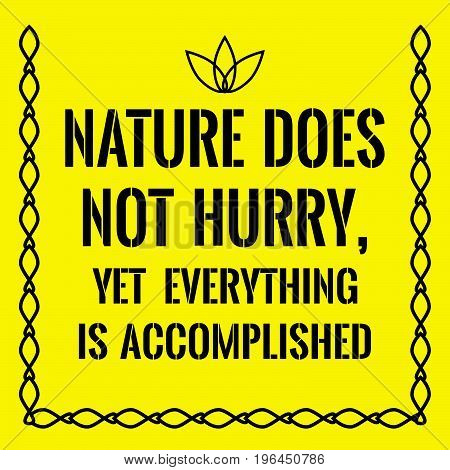 Motivational quote. Nature does not hurry, yet everything is accomplished. On yellow background.