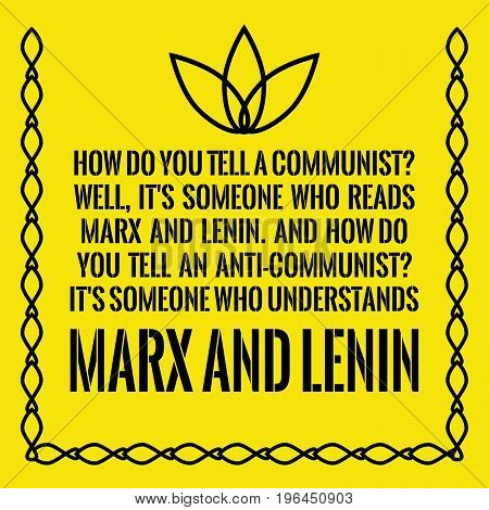 Motivational quote. How do you tell a communist? Well, it's someone who reads Marx and Lenin. And how do you tell an anti-communist? It's someone who understands Marx and Lenin. On yellow background.