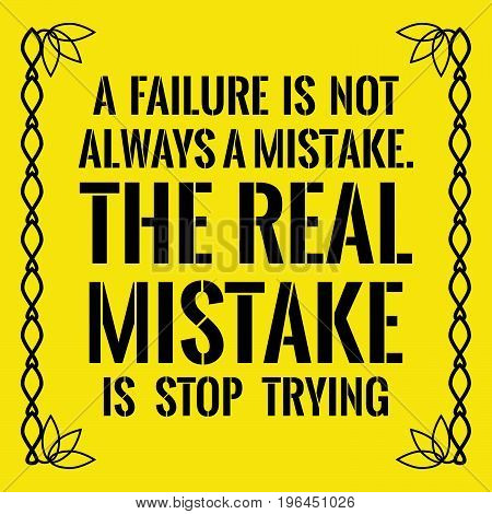 Motivational quote. A failure is not always a mistake. The real mistake is stop trying.  On yellow background.