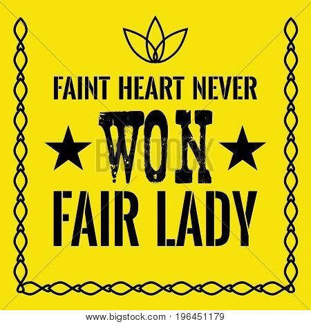 Motivational quote. Faint heart never won fair lady. On yellow background.