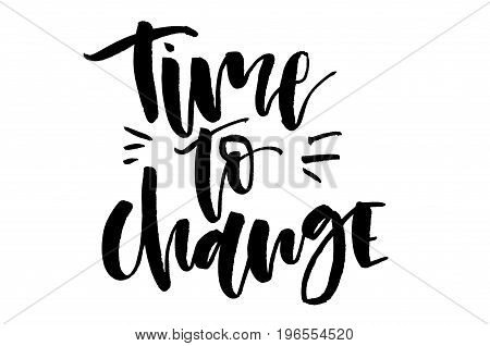 Time To Change. Handwritten Text, Modern Calligraphy. Inspirational Quote