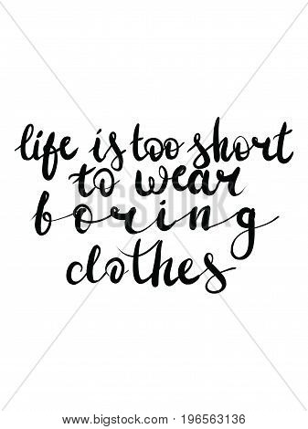 Vector hand lettering calligraphy life is too short to wear boring clothes