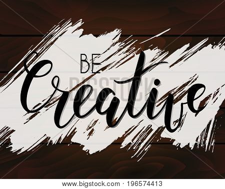 Be creative handwritten modern calligraphy on brushed wooden planks bakcground