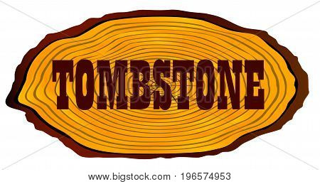 A section of a sawn log with the word Tombstone over a white background