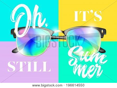 Minimal Fashion Vector Design. Modern Sunglasses on Colorful Background. Bright Reflections. Creative Pop Art Style. Glamour Art with Oh It's Still Summer Text. Top View.