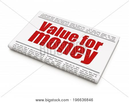 Currency concept: newspaper headline Value For Money on White background, 3D rendering