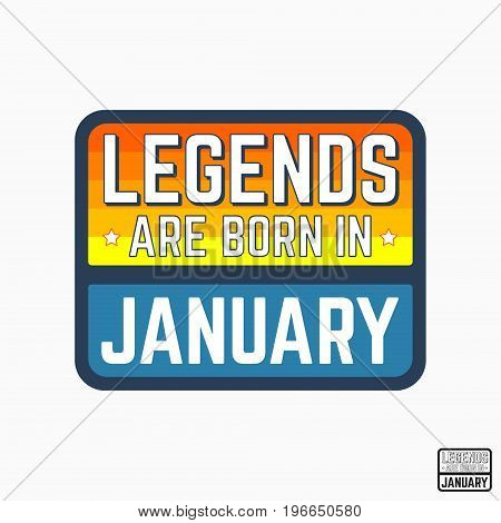 T-shirt print design. Legends are born in January vintage t shirt stamp. Badge applique label t-shirts jeans casual wear. Vector illustration.