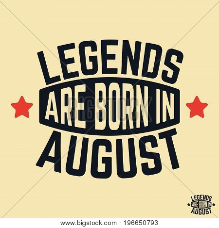 T-shirt print design. Legends are born in August vintage t shirt stamp. Badge applique label t-shirts jeans casual wear. Vector illustration.