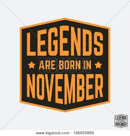 T-shirt print design. Legends are born in November vintage t shirt stamp. Badge applique label t-shirts jeans casual wear. Vector illustration.