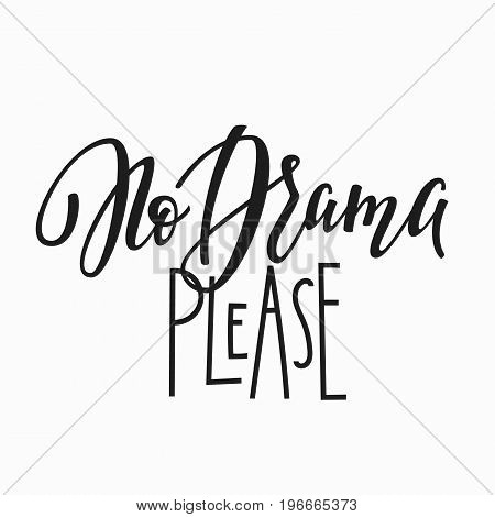 No drama please t-shirt quote lettering. Calligraphy inspiration graphic design typography element. Hand written postcard. Cute simple vector sign.