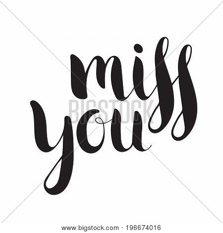 Handwritten calligraphic ink inscription Miss you on white background. Hand write lettering for banner, poster, postcard, t-shirt, greeting card, save the date card, invitation. Vector illustration.