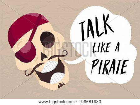 Fun cartoon skull saying Talk like a pirate. Holiday card to Talk Like a Pirate Day Vector jolly Roger. Pirate postcard for your design