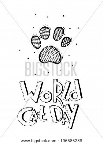 Vector background with words World cat day and hand drawn cartoon black and white paw of a cat. May be used as a love card. Comics style.
