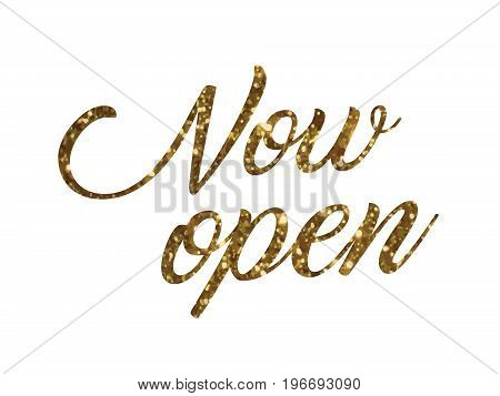 The golden glitter of isolated hand writing word NOW OPEN on white background
