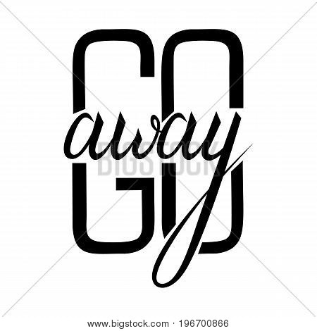 go away text. Travel life style inspiration quotes lettering. Motivational quote calligraphy.