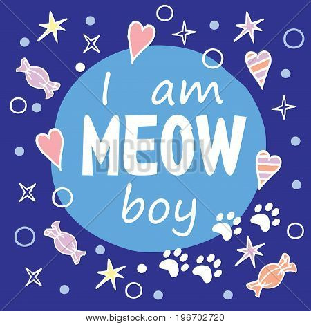 I am Meow boy. Colored layout with fun phrase, heart shapes and cat's footprint, lettering / Great for textile