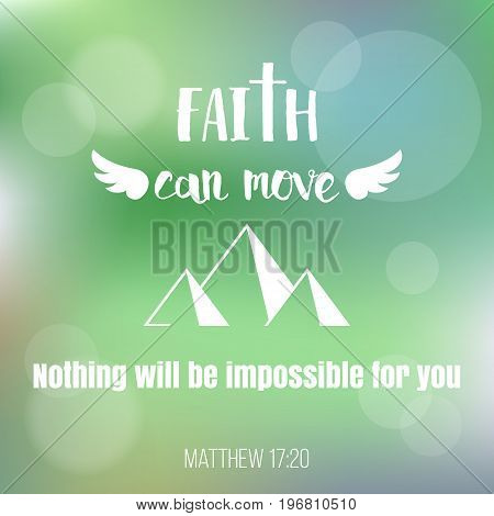 Faith can move mountains, bible verse from matthew with bokeh on green background