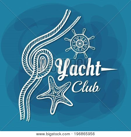 Yacht Club. White lettering with starfish, handwheel and rope on blue background. Can be used for posters, banners or t shirts. Vector illustration