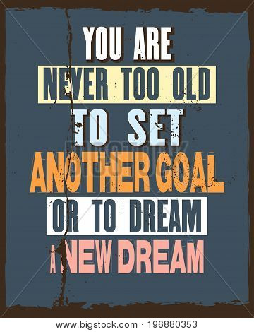 Inspiring motivation quote with text You Are Never Too Old To Set Another Goal Or To Dream a New Dream. Vector typography poster and t-shirt design concept. Distressed old metal sign texture.