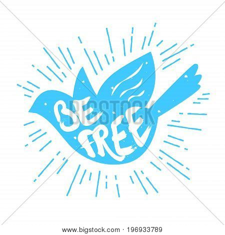 Silhouette of dove with rays and lettering text Be Free. Vector color label.