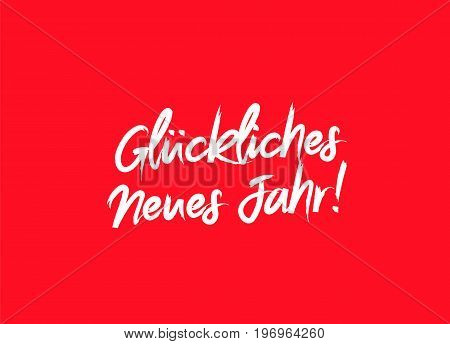 Inscription Happy New Year on German language. Vector illustration on a red background. Elements for design. The concept of a holiday card. Lettering and calligraphy. Stylish font. Gluckliches Neues Jahr!