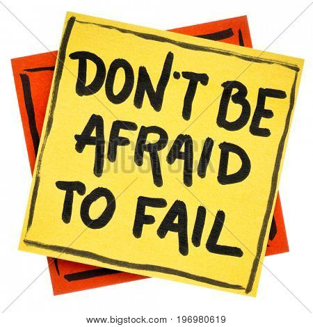 Do not be afraid to fail reminder or advice - handwriting in black ink on an isolated sticky note