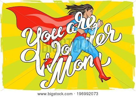 You are Wonder Mom - hand lettering. Running Woman. Female Hero. Girl in Superhero Costume. Pin Up Comic Style. Pop art  illustration