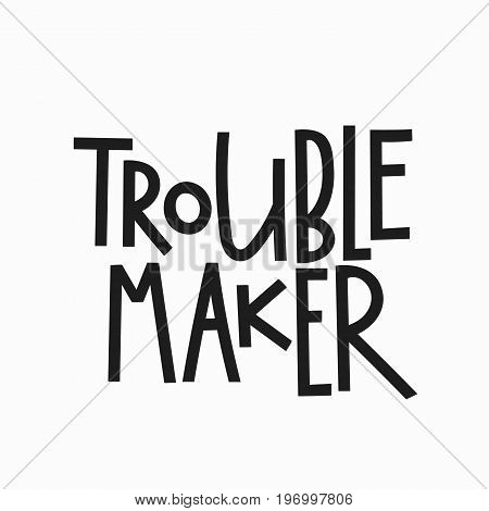 Trouble maker t-shirt quote lettering. Calligraphy inspiration graphic design typography element. Hand written postcard. Cute simple vector sign.