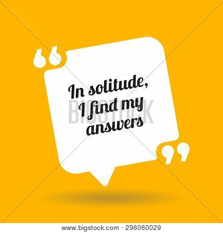 Inspirational Motivational Quote. In Solitude, I Find My Answers. White Quote Symbol With Shadow On