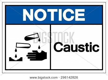 Notice Caustic Symbol Sign, Vector Illustration, Isolate On White Background Label .eps10