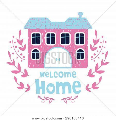 Cute cartoon house or home, bright colors, lettering - welcome home. Flat vector illustration for greeting card or poster template, print poster