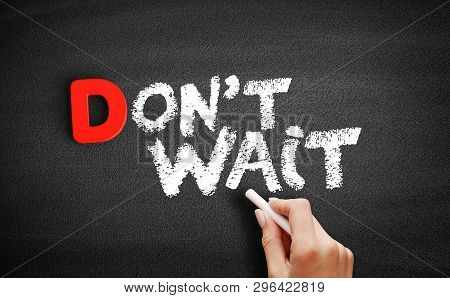 Don T Wait Text On Blackboard, Business Concept Background