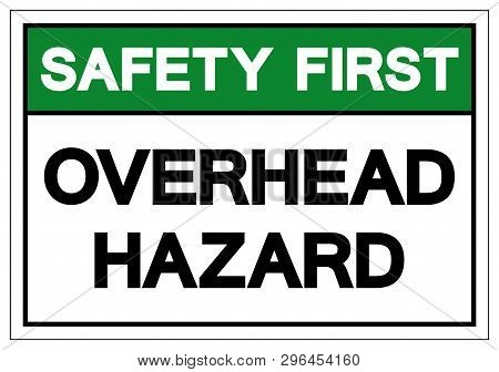 Safety First Overhead Hazard Symbol Sign, Vector Illustration, Isolate On White Background Label .ep