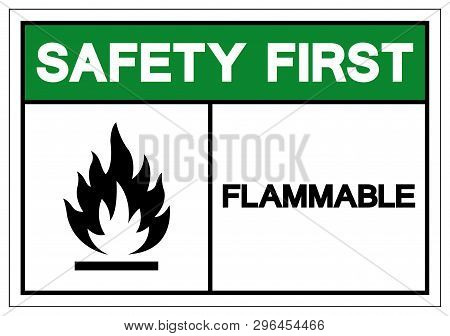 Safety First Flammable Symbol Sign ,Vector Illustration, Isolate On White Background Label. EPS10 poster