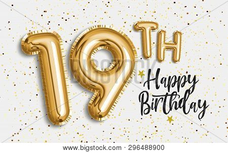 Happy 19th Birthday Gold Foil Balloon Greeting Background. 19 Years Anniversary Logo Template- 19th