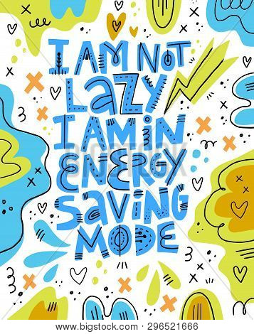 I Am Not Lazy I Am In Energy Saving Mode Lettering. Pregnancy Funny Phrase Inscription.hand Drawn Il