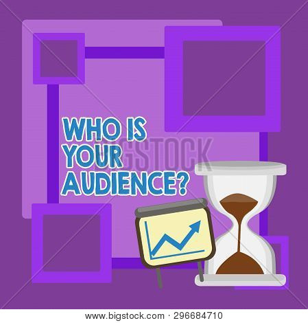 Handwriting Text Who Is Your Audience Question. Concept Meaning Who Is Watching Or Listening To It S
