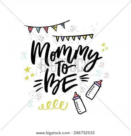 Mommy To Be Handwritten Lettering. Ink Calligraphy With Baby Feeding Bottles. Hand Drawn Baby Shower