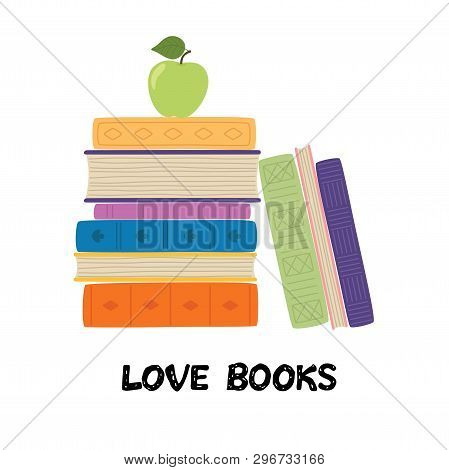 Love Books. Stack Of Books With Apple. Pile Of Books Vector Illustration. Icon Stack Of Books In Fla