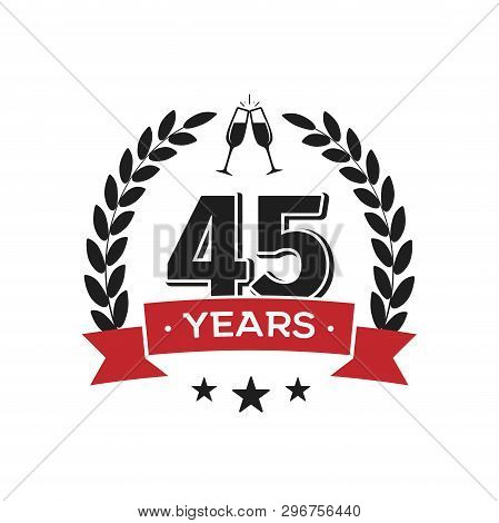 45 Th Birthday Vintage Logo Template. Forty Five Years Anniversary Retro Isolated Vector Emblem With
