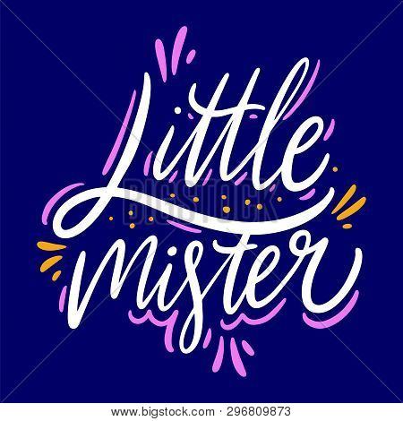 Little Mister Hand Drawn Vector Lettering. Isolated On Blue Background.