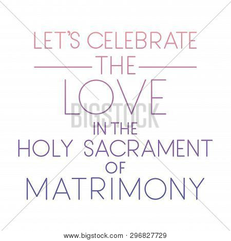 Holy Sacrament Of Matrimony With Hand Made Font Vector Illustration Design