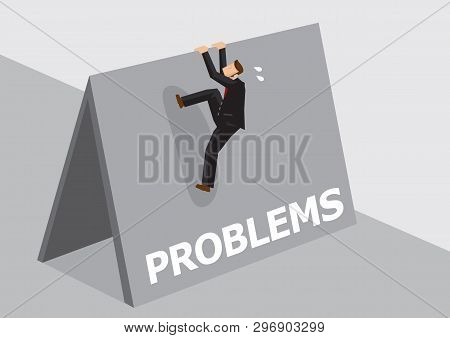 Cartoon Businessman Trying To Climb Over High Wall With Text Problems. Vector Illustration On Overco