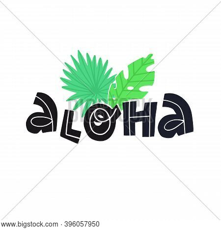 Cute Aloha Hand Lettering With A Funny Palm Leaves. Vector Isolated Illustration For T-shirt Print A