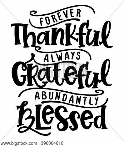Forever Thankful, Always Grateful, Abundantly Blessed - Inspirational Thanksgiving Day Beautiful Han