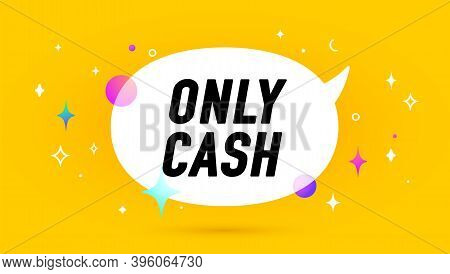 Only Cash. Banner, Speech Bubble, Poster And Sticker Concept, Geometric Style With Text Only Cash. I